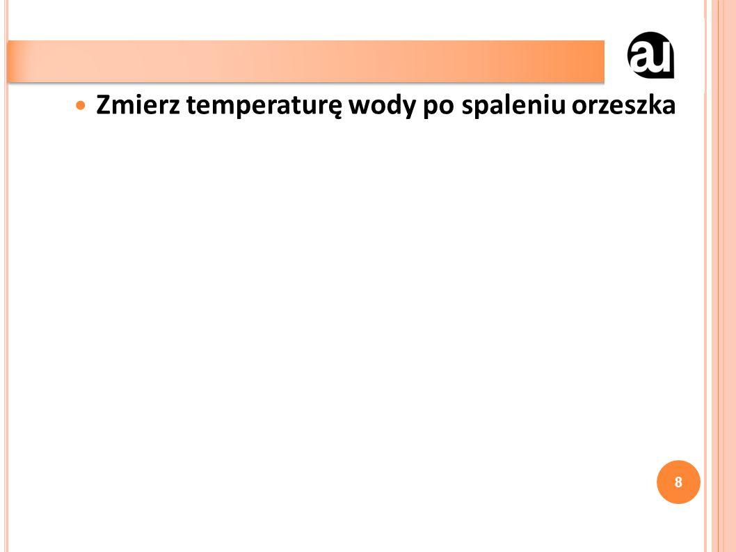 Zmierz temperaturę wody po spaleniu orzeszka 8