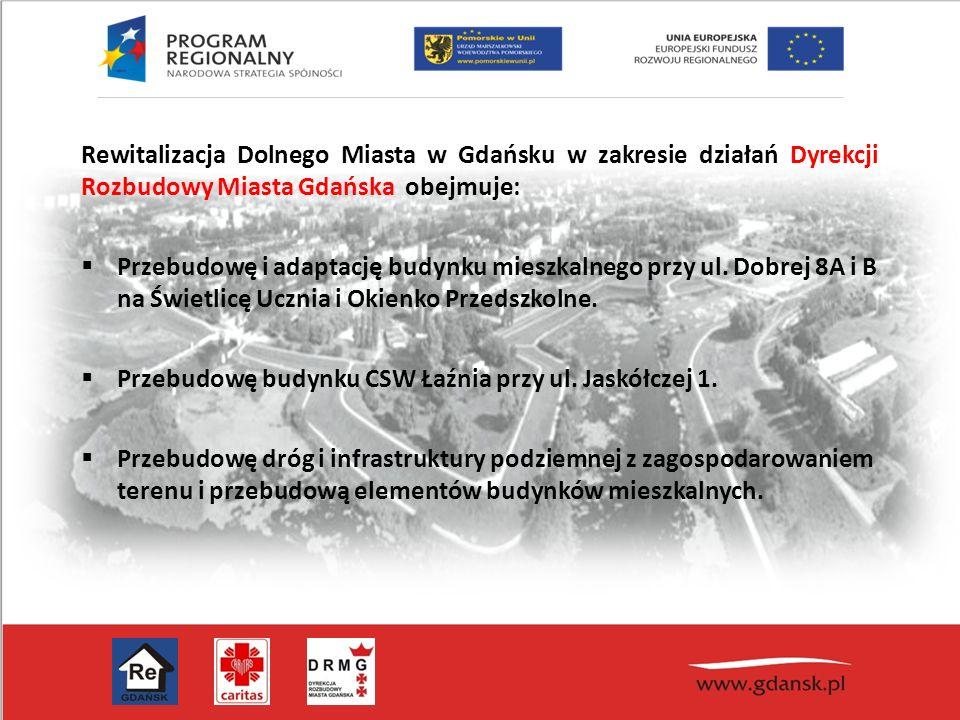 Rewitalizacja Dolnego Miasta w Gdańsku w zakresie działań Dyrekcji Rozbudowy Miasta Gdańska obejmuje:  Przebudowę i adaptację budynku mieszkalnego pr