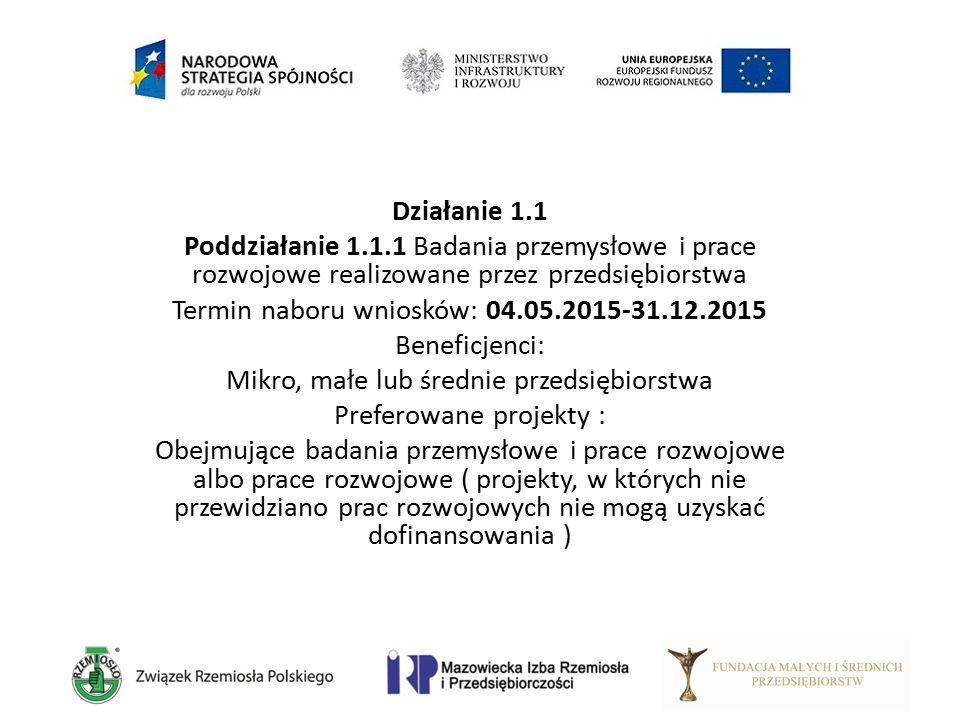 Działanie 1.1 Poddziałanie 1.1.1 Badania przemysłowe i prace rozwojowe realizowane przez przedsiębiorstwa Termin naboru wniosków: 04.05.2015-31.12.201