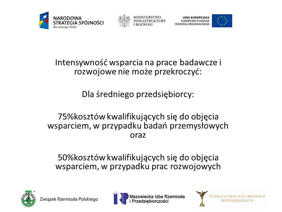 Intensywność wsparcia na prace badawcze i rozwojowe nie może przekroczyć: Dla średniego przedsiębiorcy: 75%kosztów kwalifikujących się do objęcia wspa