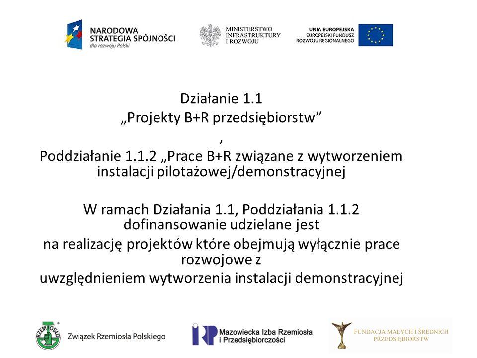"""Działanie 1.1 """"Projekty B+R przedsiębiorstw"""", Poddziałanie 1.1.2 """"Prace B+R związane z wytworzeniem instalacji pilotażowej/demonstracyjnej W ramach Dz"""