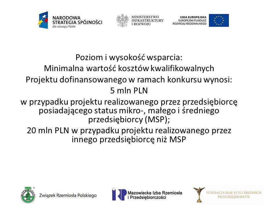 Poziom i wysokość wsparcia: Minimalna wartość kosztów kwalifikowalnych Projektu dofinansowanego w ramach konkursu wynosi: 5 mln PLN w przypadku projek