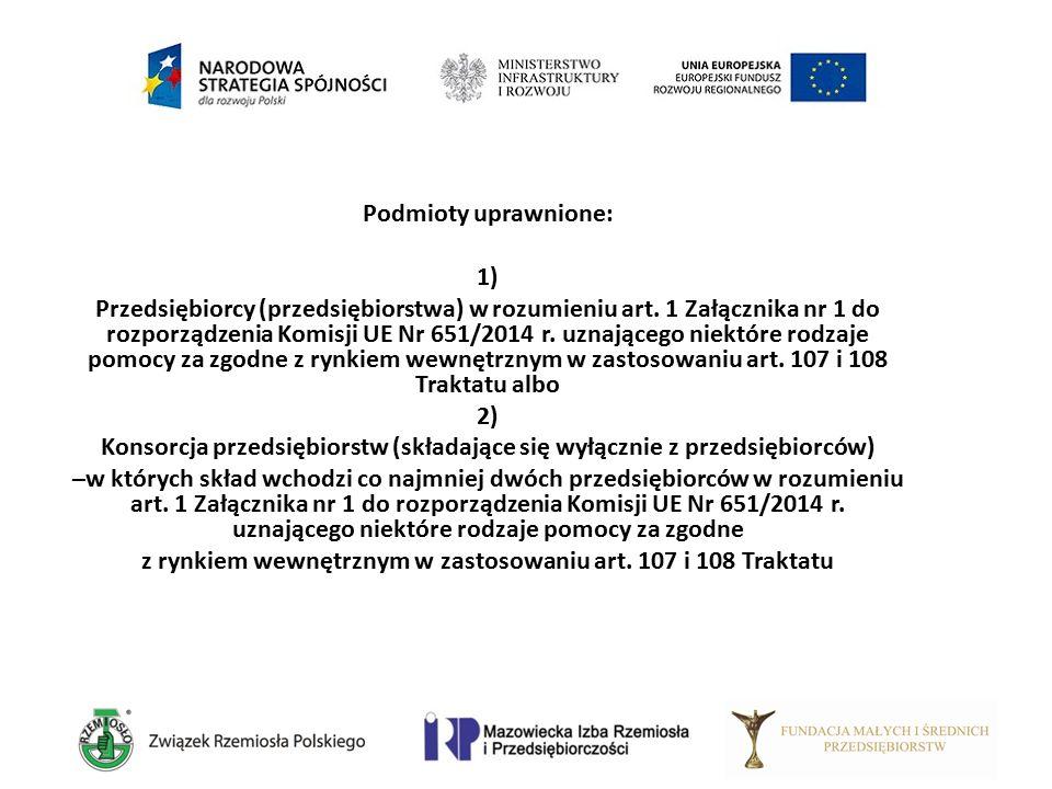 Podmioty uprawnione: 1) Przedsiębiorcy (przedsiębiorstwa) w rozumieniu art. 1 Załącznika nr 1 do rozporządzenia Komisji UE Nr 651/2014 r. uznającego n