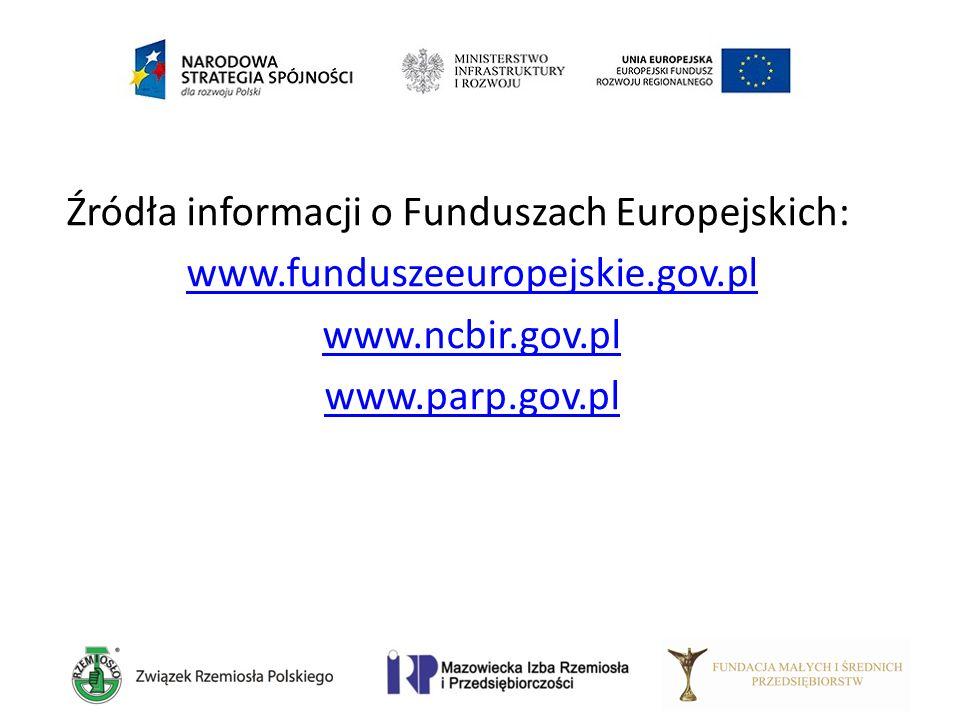 Źródła informacji o Funduszach Europejskich: www.funduszeeuropejskie.gov.pl www.ncbir.gov.pl www.parp.gov.pl