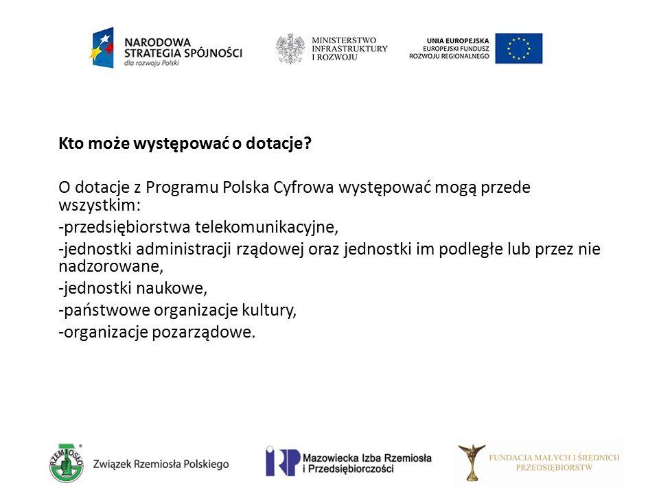 Kto może występować o dotacje? O dotacje z Programu Polska Cyfrowa występować mogą przede wszystkim: -przedsiębiorstwa telekomunikacyjne, -jednostki a