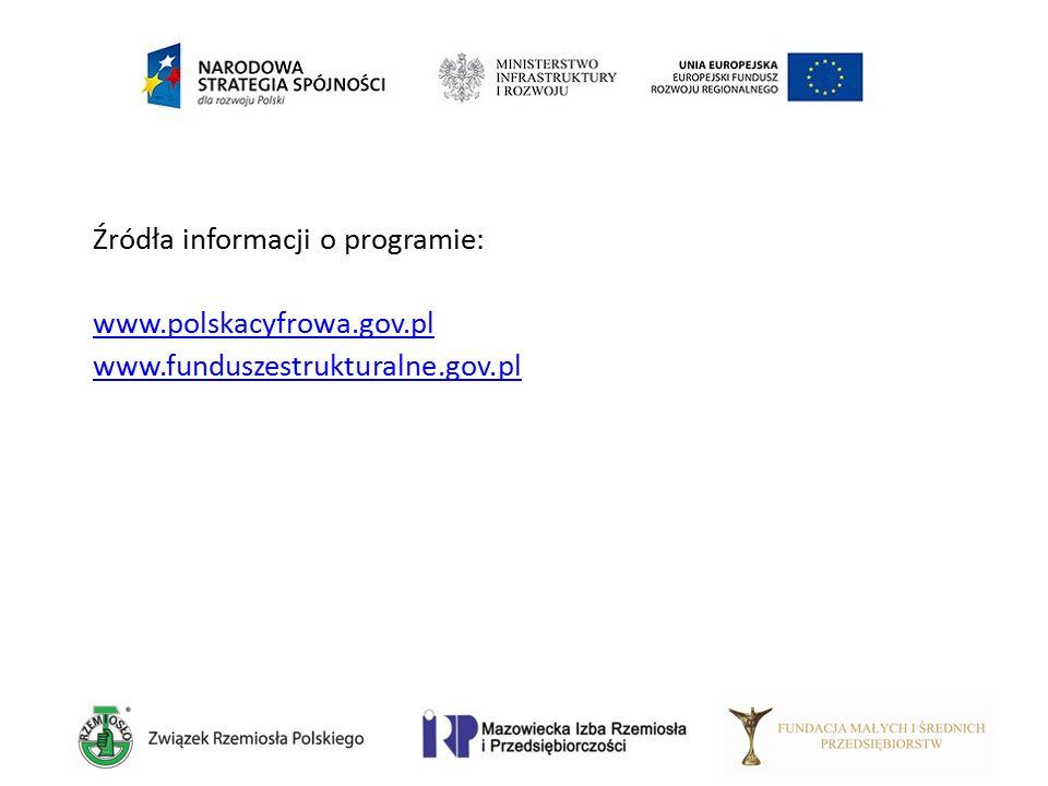 Źródła informacji o programie: www.polskacyfrowa.gov.pl www.funduszestrukturalne.gov.pl