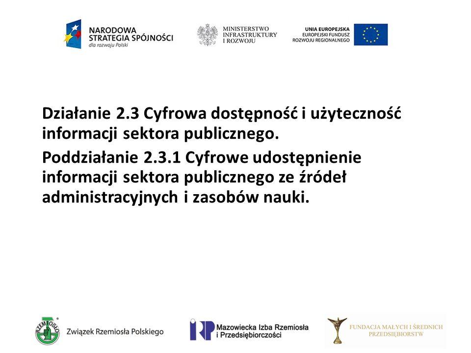 Działanie 2.3 Cyfrowa dostępność i użyteczność informacji sektora publicznego. Poddziałanie 2.3.1 Cyfrowe udostępnienie informacji sektora publicznego
