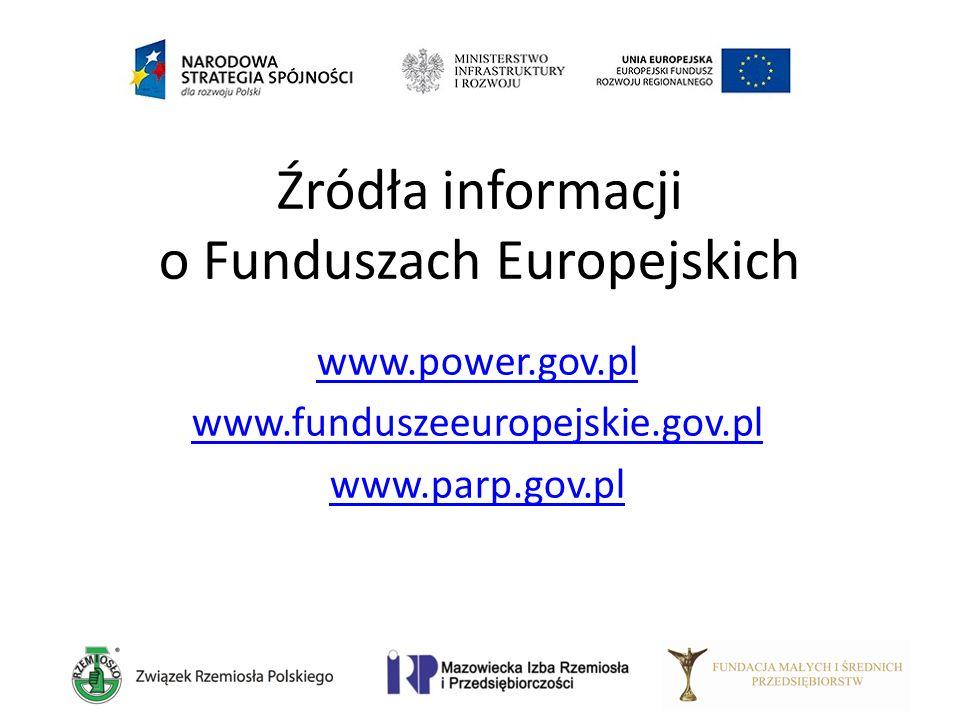 Źródła informacji o Funduszach Europejskich www.power.gov.pl www.funduszeeuropejskie.gov.pl www.parp.gov.pl