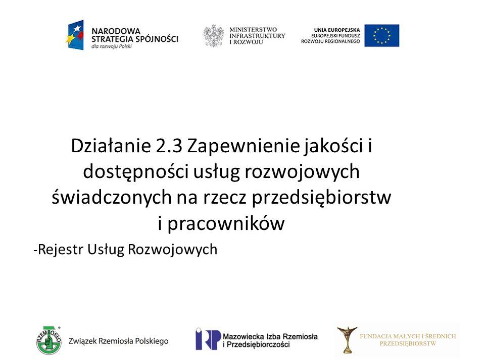 - Rejestr Usług Rozwojowych Działanie 2.3 Zapewnienie jakości i dostępności usług rozwojowych świadczonych na rzecz przedsiębiorstw i pracowników