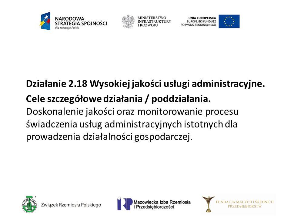 Działanie 2.18 Wysokiej jakości usługi administracyjne. Cele szczegółowe działania / poddziałania. Doskonalenie jakości oraz monitorowanie procesu świ