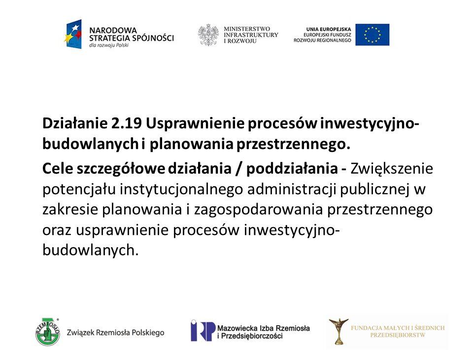 Działanie 2.19 Usprawnienie procesów inwestycyjno- budowlanych i planowania przestrzennego. Cele szczegółowe działania / poddziałania - Zwiększenie po