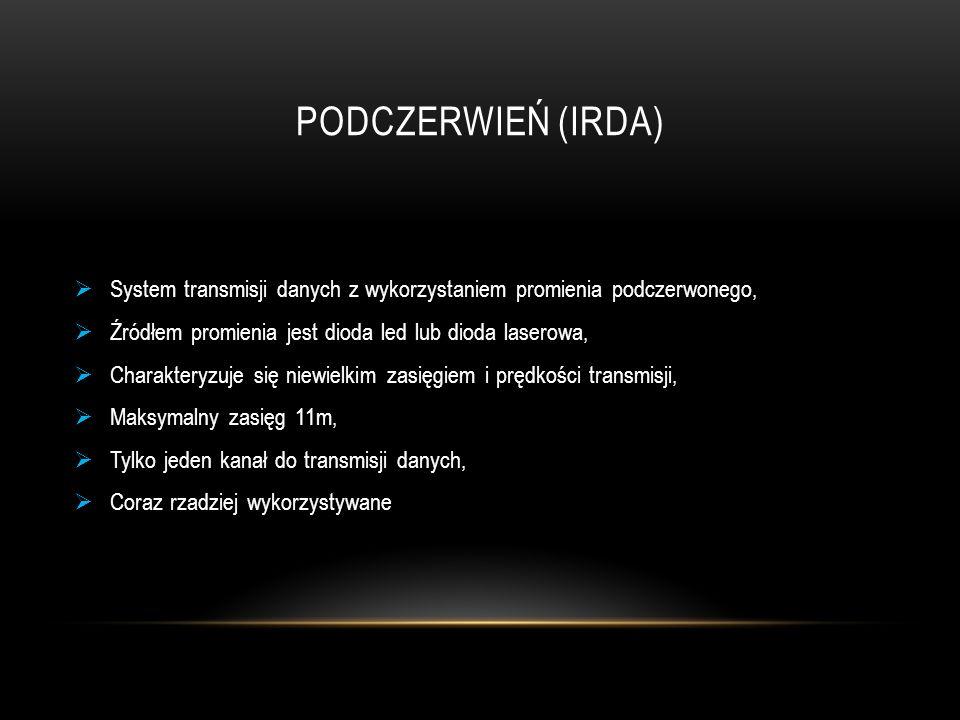PODCZERWIEŃ (IRDA)  System transmisji danych z wykorzystaniem promienia podczerwonego,  Źródłem promienia jest dioda led lub dioda laserowa,  Chara