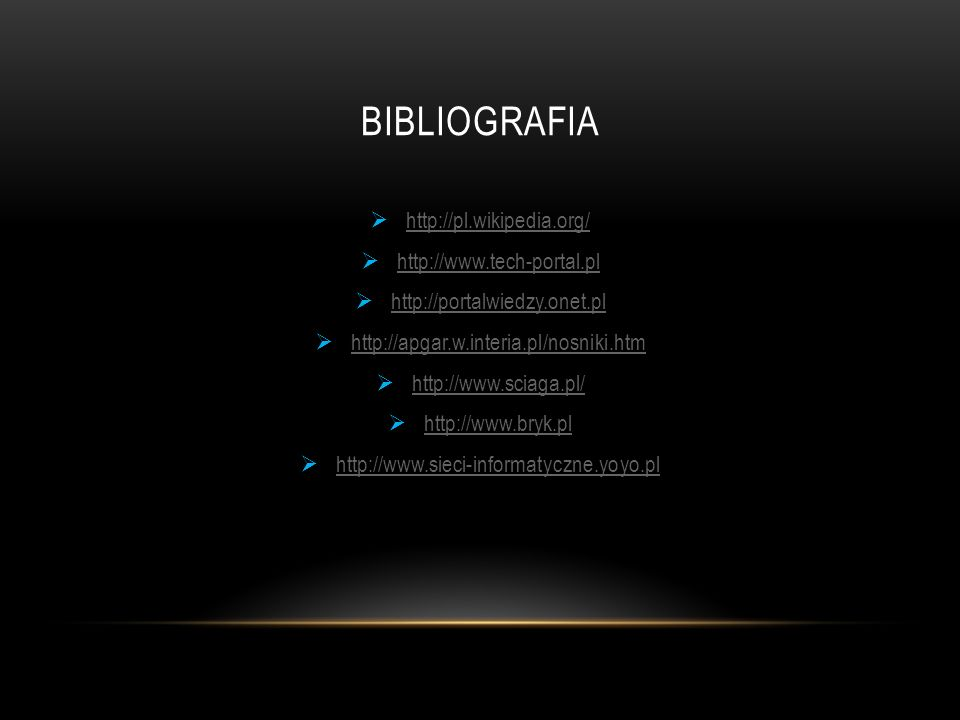 BIBLIOGRAFIA  http://pl.wikipedia.org/ http://pl.wikipedia.org/  http://www.tech-portal.pl http://www.tech-portal.pl  http://portalwiedzy.onet.pl h