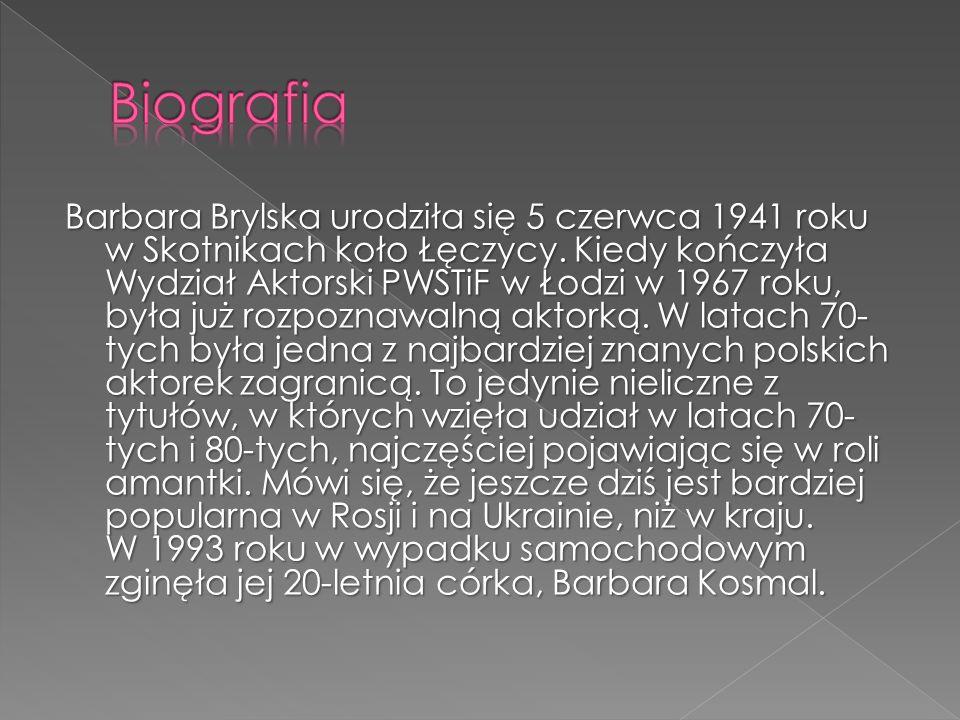 Barbara Brylska urodziła się 5 czerwca 1941 roku w Skotnikach koło Łęczycy. Kiedy kończyła Wydział Aktorski PWSTiF w Łodzi w 1967 roku, była już rozpo