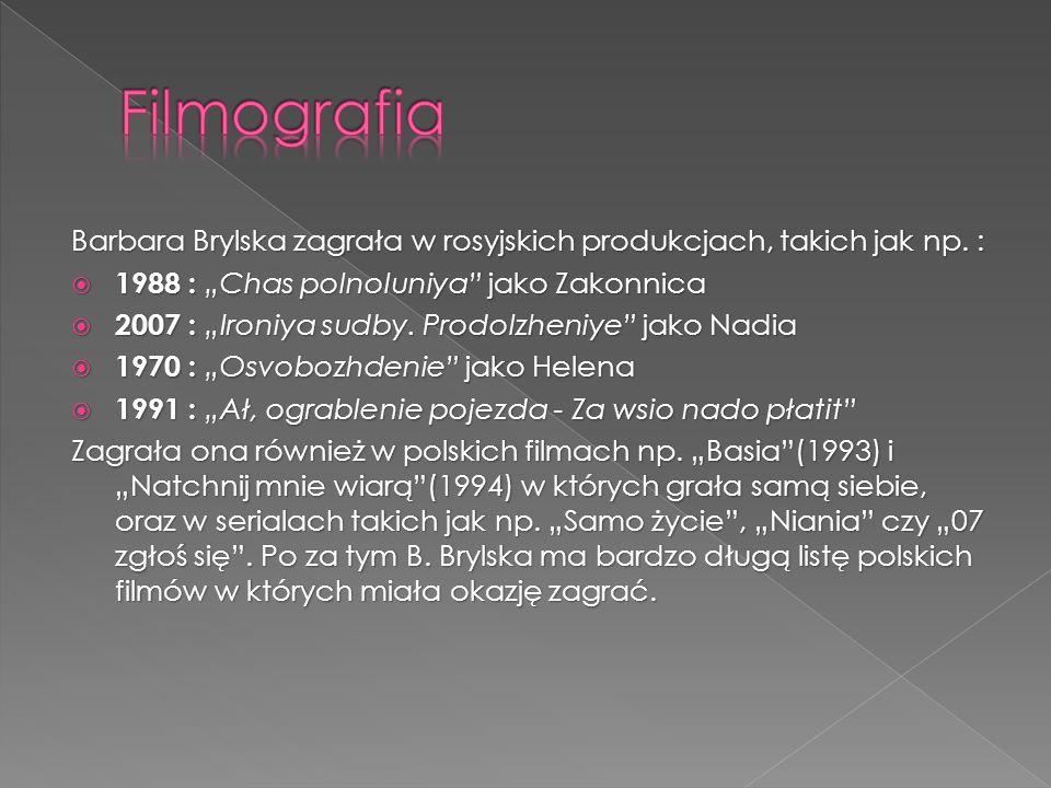 """Barbara Brylska zagrała w rosyjskich produkcjach, takich jak np. :  1988 : """"Chas polnoluniya"""" jako Zakonnica  2007 : """"Ironiya sudby. Prodolzheniye"""""""