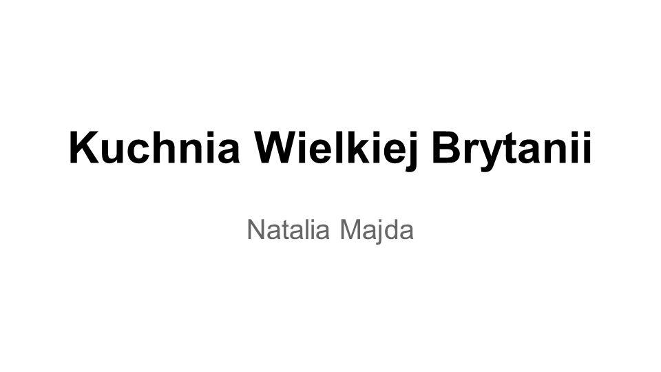 Kuchnia Wielkiej Brytanii Natalia Majda