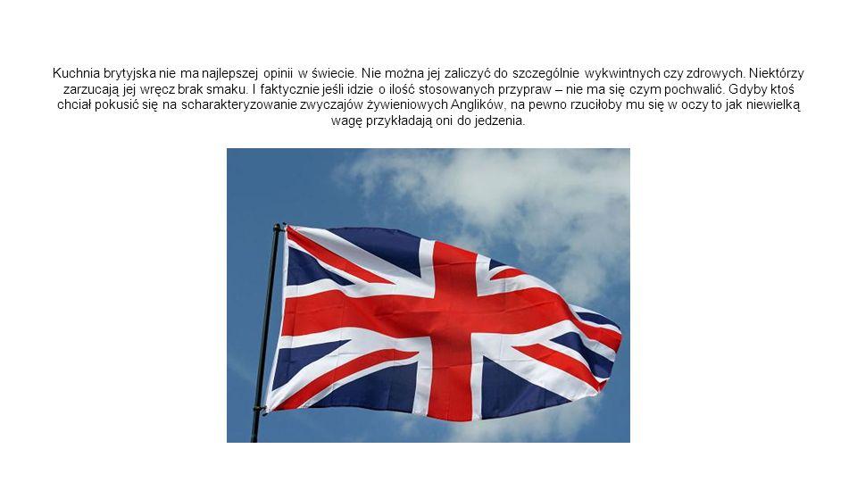 Kuchnia brytyjska nie ma najlepszej opinii w świecie.
