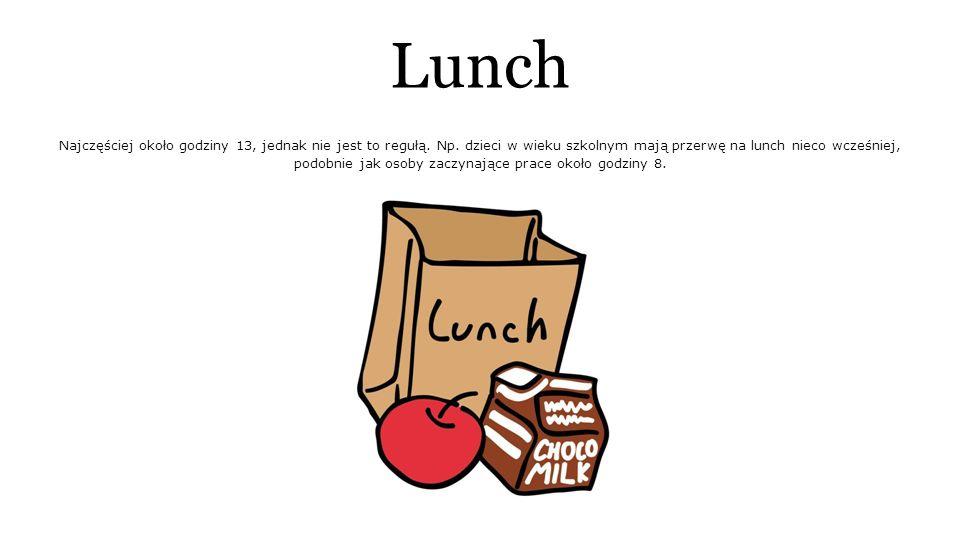 Lunch Najczęściej około godziny 13, jednak nie jest to regułą.