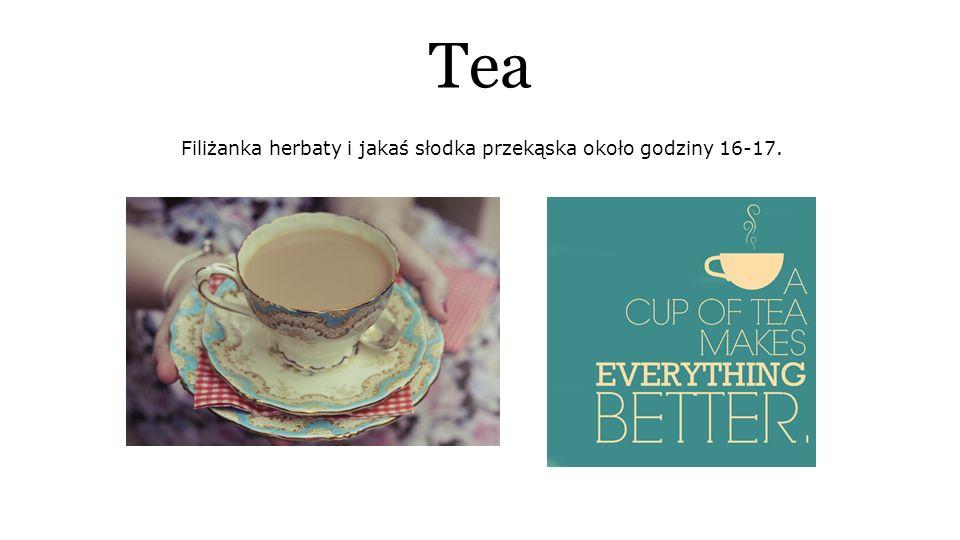 Tea Filiżanka herbaty i jakaś słodka przekąska około godziny 16-17.