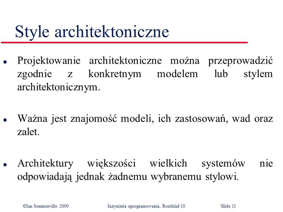 ©Ian Sommerville 2000 Inżynieria oprogramowania, Rozdział 10Slide 11 Style architektoniczne l Projektowanie architektoniczne można przeprowadzić zgodn