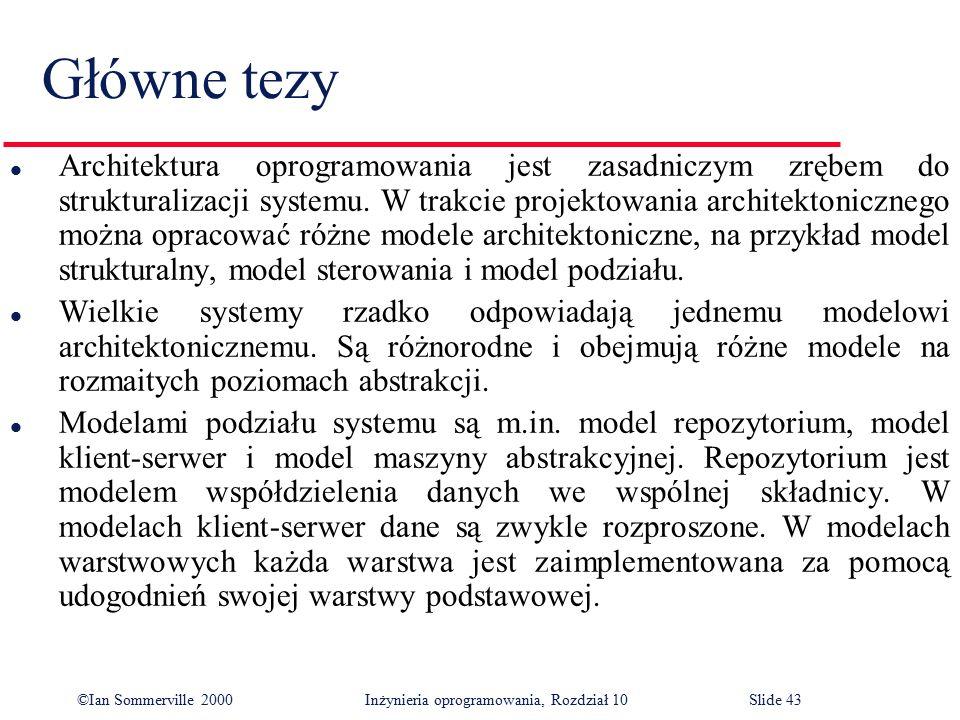©Ian Sommerville 2000 Inżynieria oprogramowania, Rozdział 10Slide 43 Główne tezy l Architektura oprogramowania jest zasadniczym zrębem do strukturaliz