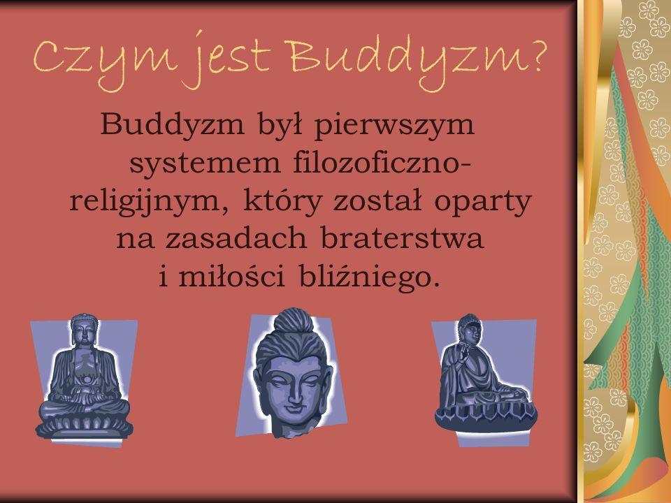 Czym jest Buddyzm? Buddyzm był pierwszym systemem filozoficzno- religijnym, który został oparty na zasadach braterstwa i miłości bliźniego.