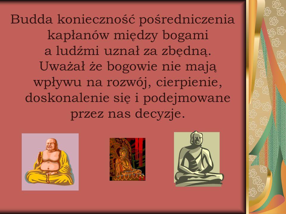 Budda konieczność pośredniczenia kapłanów między bogami a ludźmi uznał za zbędną. Uważał że bogowie nie mają wpływu na rozwój, cierpienie, doskonaleni