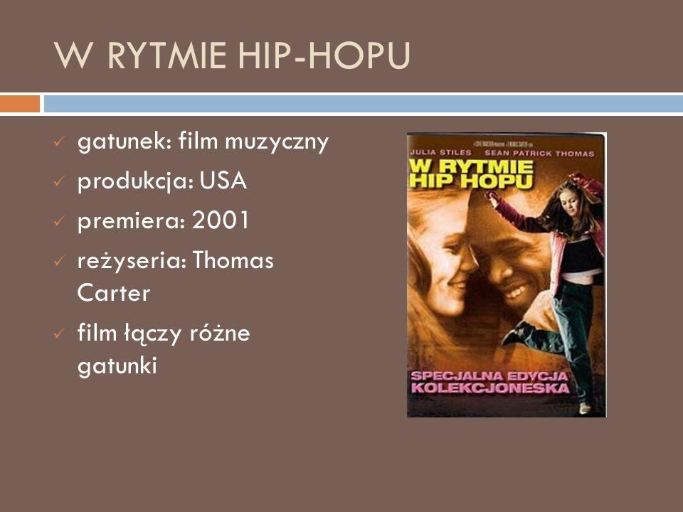 W RYTMIE HIP-HOPU gatunek: film muzyczny produkcja: USA premiera: 2001 reżyseria: Thomas Carter film łączy różne gatunki