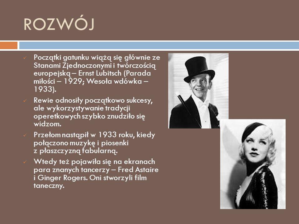 ROZWÓJ Początki gatunku wiążą się głównie ze Stanami Zjednoczonymi i twórczością europejską – Ernst Lubitsch (Parada miłości – 1929; Wesoła wdówka – 1933).