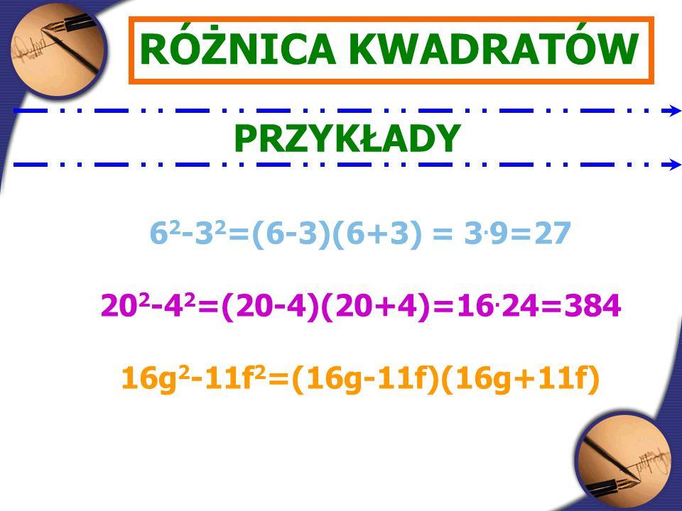 RÓŻNICA KWADRATÓW PRZYKŁADY 6 2 -3 2 =(6-3)(6+3) = 3.