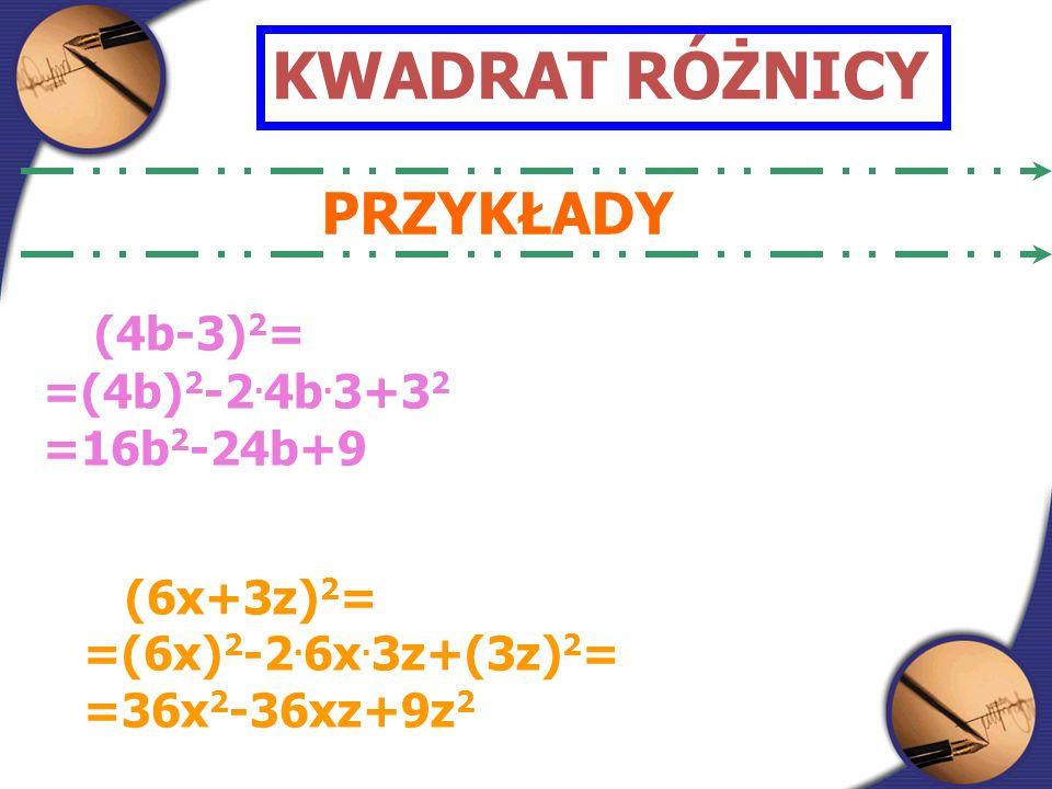 KWADRAT RÓŻNICY PRZYKŁADY (4b-3) 2 = =(4b) 2 -2. 4b.