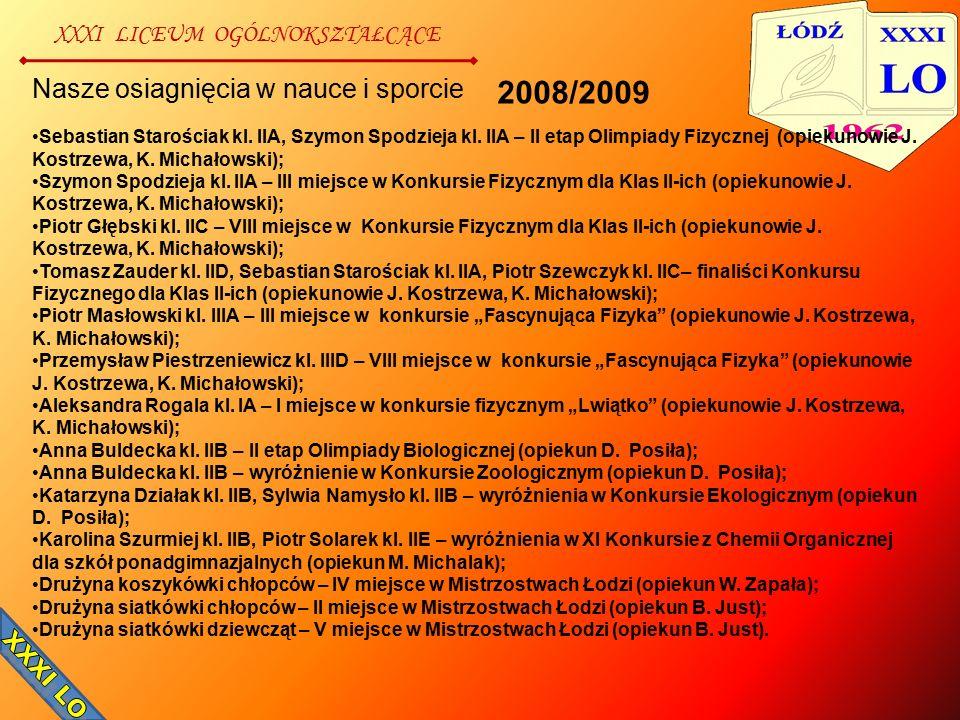 XXXI LICEUM OGÓLNOKSZTAŁCĄCE Nasze osiagnięcia w nauce i sporcie Sebastian Starościak kl. IIA, Szymon Spodzieja kl. IIA – II etap Olimpiady Fizycznej
