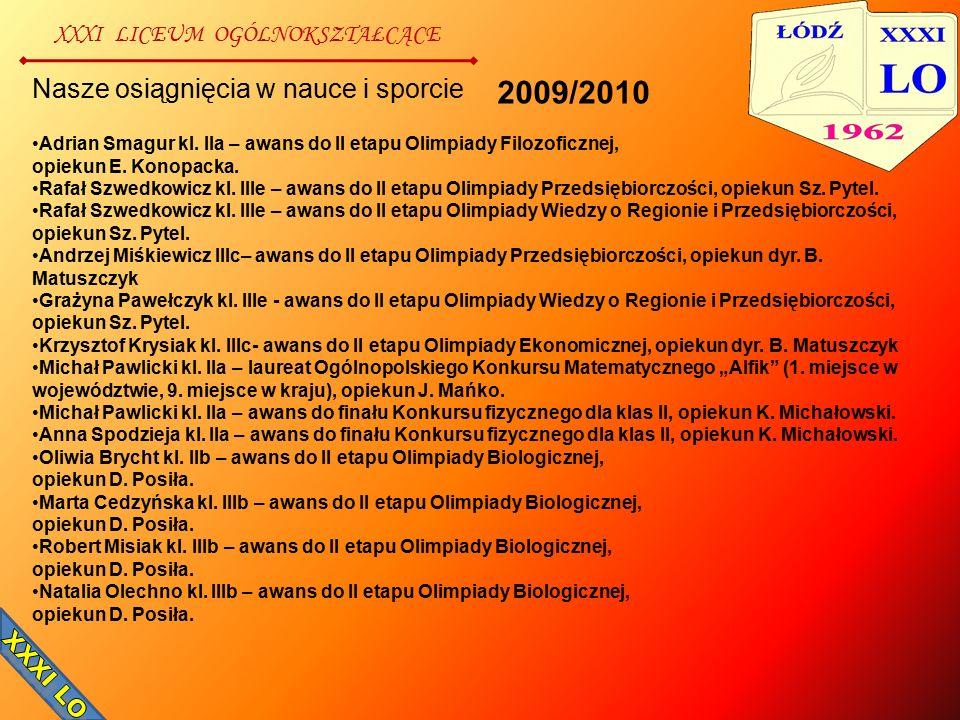 XXXI LICEUM OGÓLNOKSZTAŁCĄCE Nasze osiągnięcia w nauce i sporcie Adrian Smagur kl. IIa – awans do II etapu Olimpiady Filozoficznej, opiekun E. Konopac