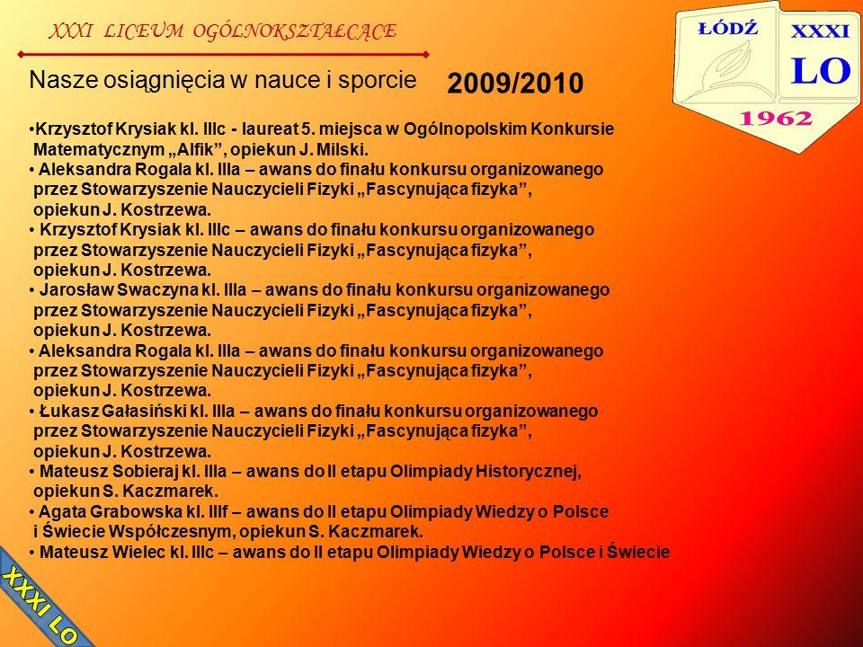 XXXI LICEUM OGÓLNOKSZTAŁCĄCE Nasze osiągnięcia w nauce i sporcie Krzysztof Krysiak kl. IIIc - laureat 5. miejsca w Ogólnopolskim Konkursie Matematyczn