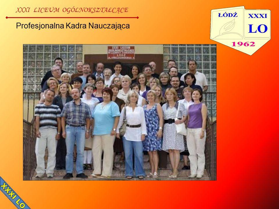 XXXI LICEUM OGÓLNOKSZTAŁCĄCE Profesjonalna Kadra Nauczająca