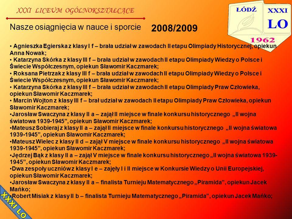 XXXI LICEUM OGÓLNOKSZTAŁCĄCE Nasze osiągnięcia w nauce i sporcie Agnieszka Egierska z klasy I f – brała udział w zawodach II etapu Olimpiady Historycz