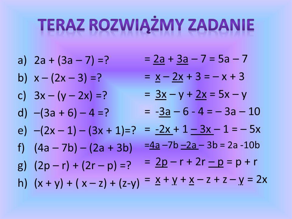 1.Opuszczamy nawiasy pamiętając, że minus przed nawiasem zmienia znaki wyrażeń w nawiasie na przeciwne 2.Redukujemy wyrazy podobne 3.4x – ( 2y – 5x) = 4x – ( 2y – 5x) = 4x – 2y + 5x = 9x – 2y