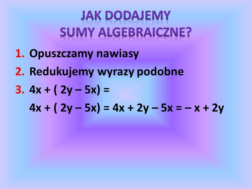 2a + ( b – 3) = 2a + b – 3 3z + 4 + (x – y) = 3z + 4 + x – y (2x + 3y) + (4z – 5) = 2x + 3y + 4z – 5 2a + (7a – 5) = 2a + 7a – 5 = 9a – 5 (3x – 5y) + (-4x – 5y) = 3x – 5y – 4x – 5y = – x –10y