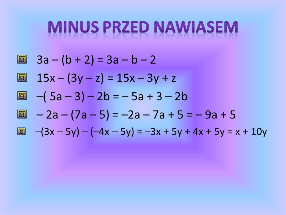 Odcinek GH można otrzymać, odejmując od odcinka EH odcinek EG: x - (y + z) lub od odcinka EH odejmując najpierw odcinek EF, a następnie odcinek FG: x - y - z więc możemy zapisać, że: x - (y + z) = x - y - z EFG x y + z H yz