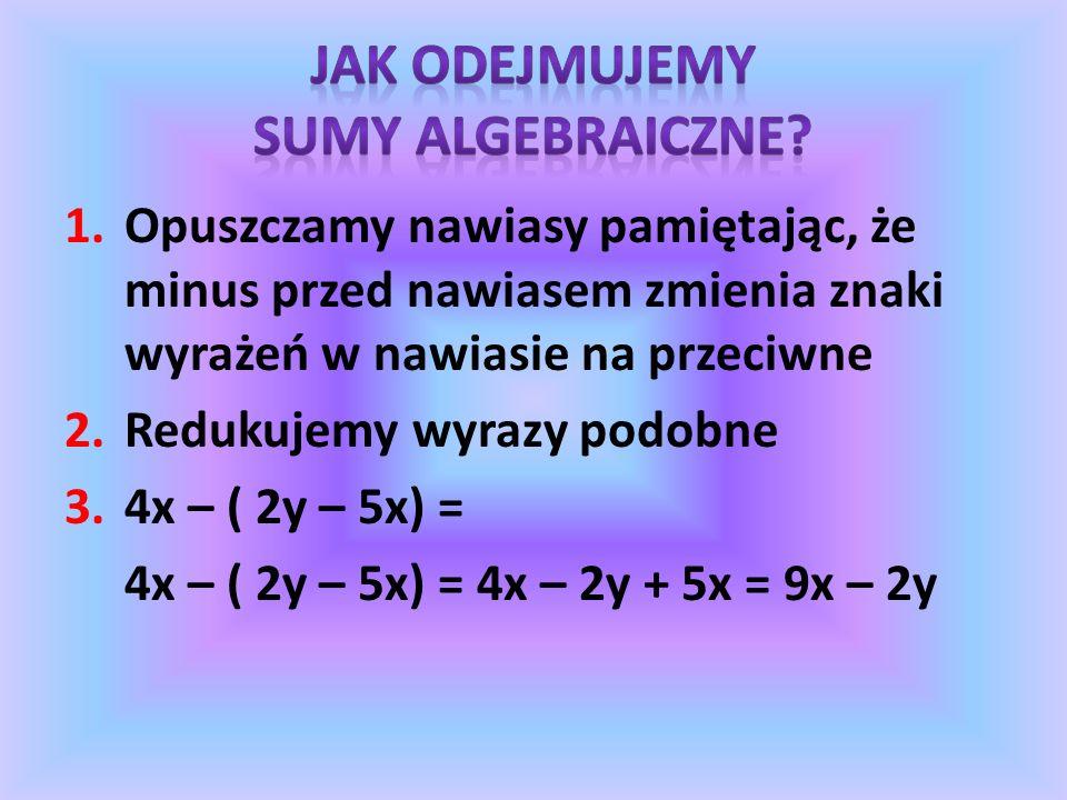 3a – (b + 2) = 3a – b – 2 15x – (3y – z) = 15x – 3y + z –( 5a – 3) – 2b = – 5a + 3 – 2b – 2a – (7a – 5) = –2a – 7a + 5 = – 9a + 5 –(3x – 5y) – (–4x –