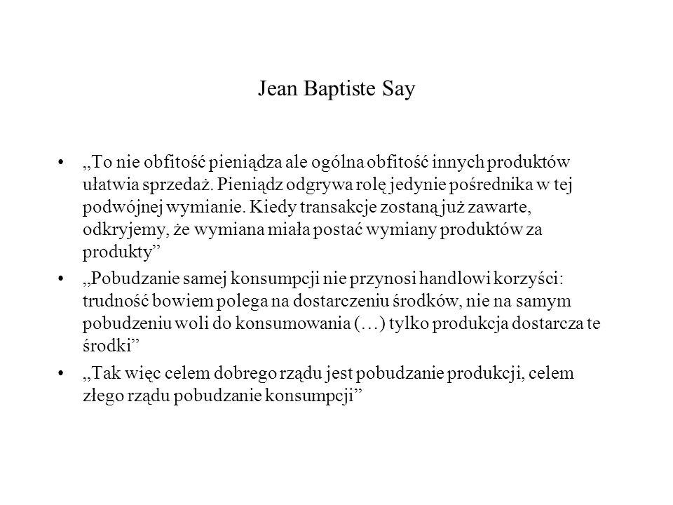 """Jean Baptiste Say """"To nie obfitość pieniądza ale ogólna obfitość innych produktów ułatwia sprzedaż."""