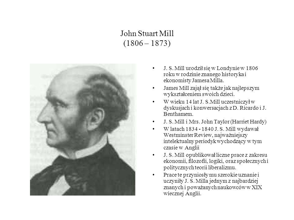 John Stuart Mill (1806 – 1873) J. S.