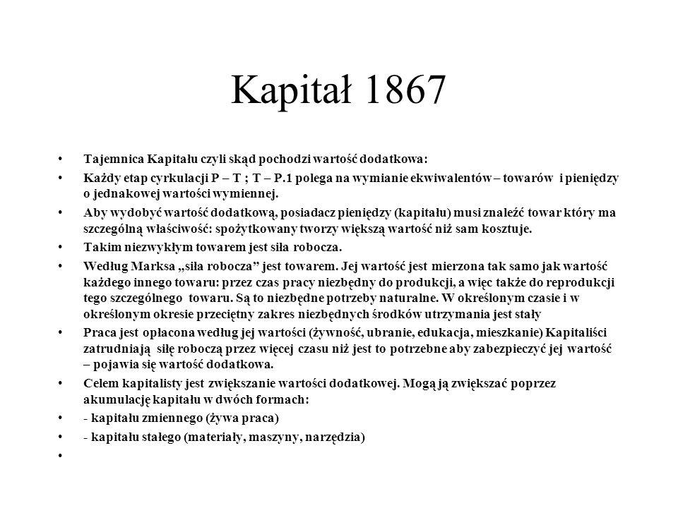 Kapitał 1867 Tajemnica Kapitału czyli skąd pochodzi wartość dodatkowa: Każdy etap cyrkulacji P – T ; T – P.1 polega na wymianie ekwiwalentów – towarów i pieniędzy o jednakowej wartości wymiennej.