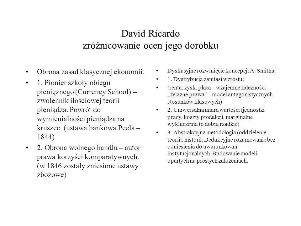 David Ricardo zróżnicowanie ocen jego dorobku Obrona zasad klasycznej ekonomii: 1.