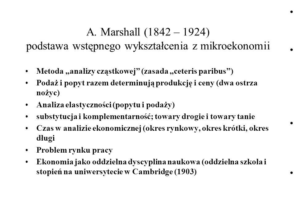 """A. Marshall (1842 – 1924) podstawa wstępnego wykształcenia z mikroekonomii Metoda """"analizy cząstkowej"""" (zasada """"ceteris paribus"""") Podaż i popyt razem"""
