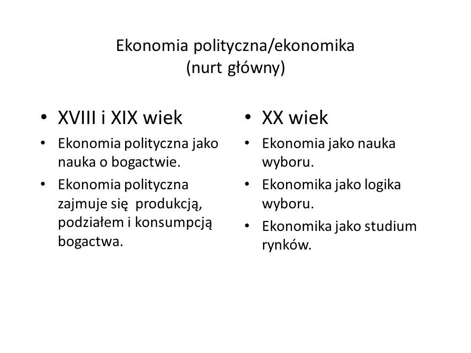 Ekonomia polityczna/ekonomika (nurt główny) XVIII i XIX wiek Ekonomia polityczna jako nauka o bogactwie.