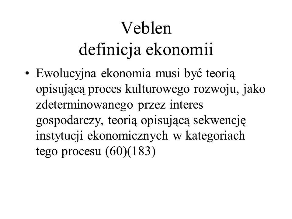 Veblen definicja ekonomii Ewolucyjna ekonomia musi być teorią opisującą proces kulturowego rozwoju, jako zdeterminowanego przez interes gospodarczy, teorią opisującą sekwencję instytucji ekonomicznych w kategoriach tego procesu (60)(183)