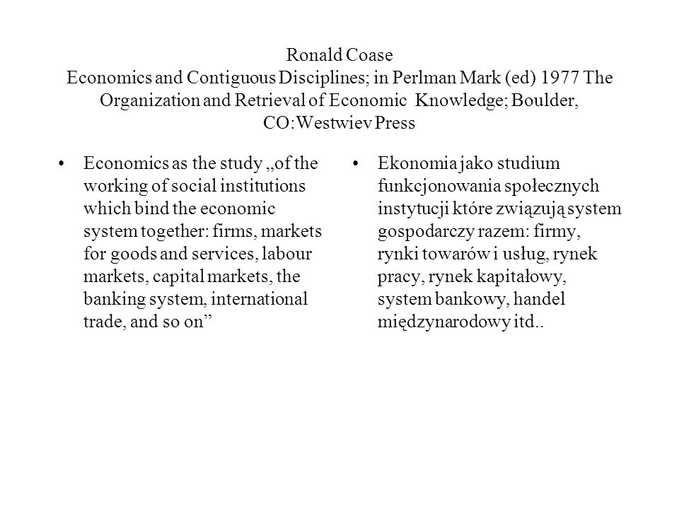 Ronald Coase Economics and Contiguous Disciplines; in Perlman Mark (ed) 1977 The Organization and Retrieval of Economic Knowledge; Boulder, CO:Westwie