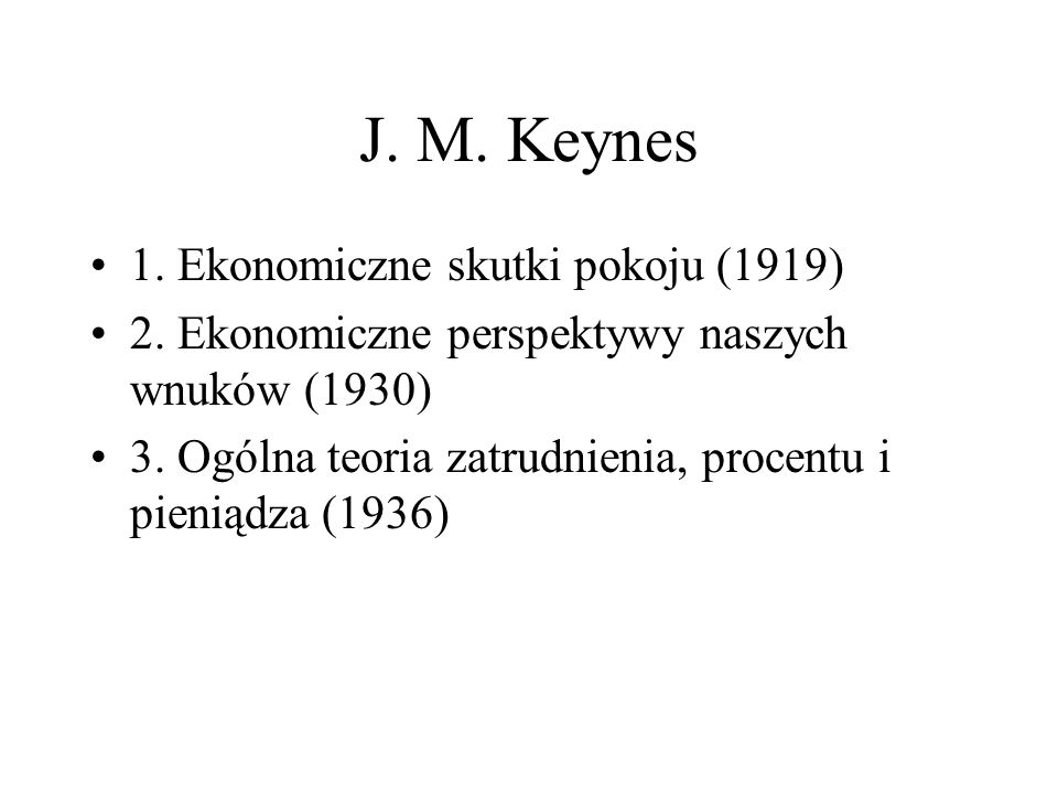 J. M. Keynes 1. Ekonomiczne skutki pokoju (1919) 2.