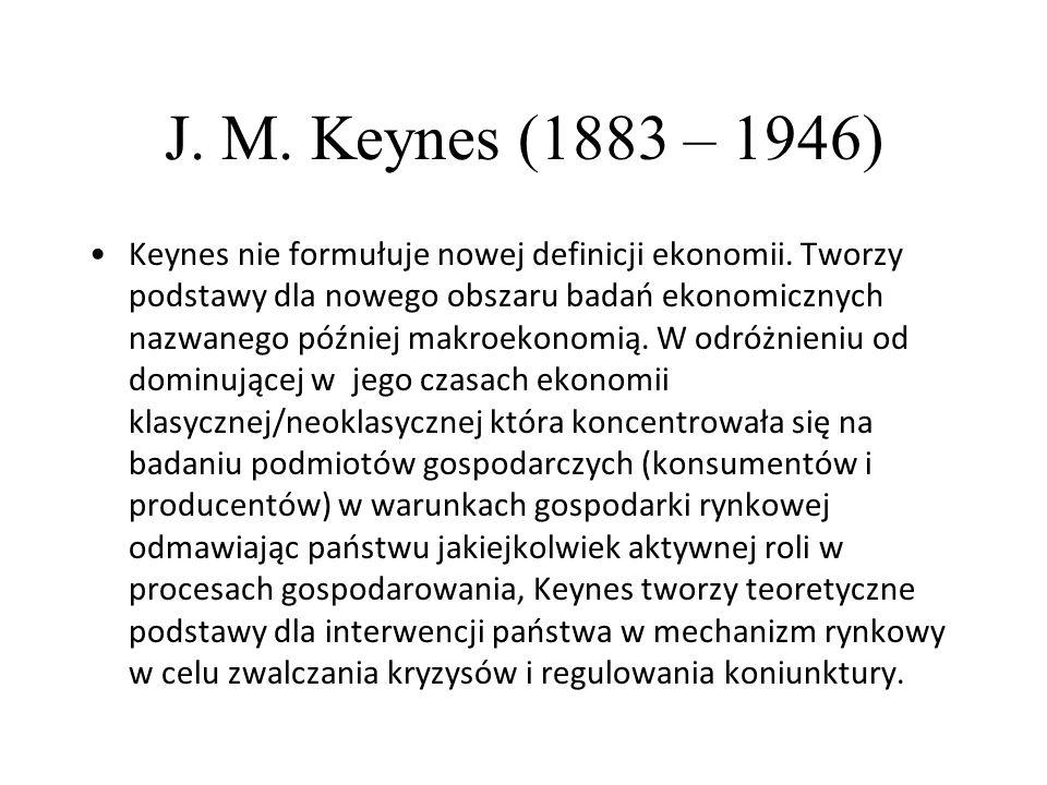 J. M. Keynes (1883 – 1946) Keynes nie formułuje nowej definicji ekonomii.